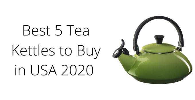 Best 5 Tea Kettles to buy in usa 2020
